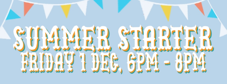 image has text of summer starter 1 dec 6-8pm, plus bunting